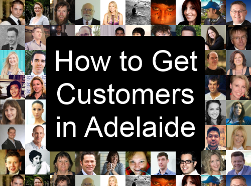 How to Get Customers in Adelaide